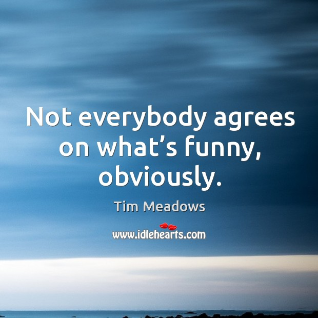 Not everybody agrees on what's funny, obviously. Image