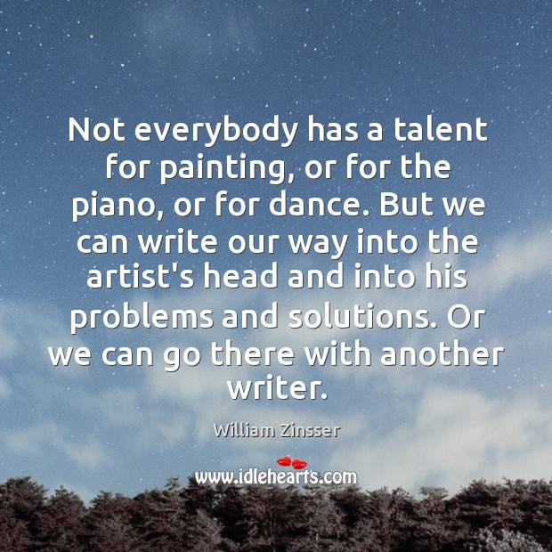Not everybody has a talent for painting, or for the piano, or Image