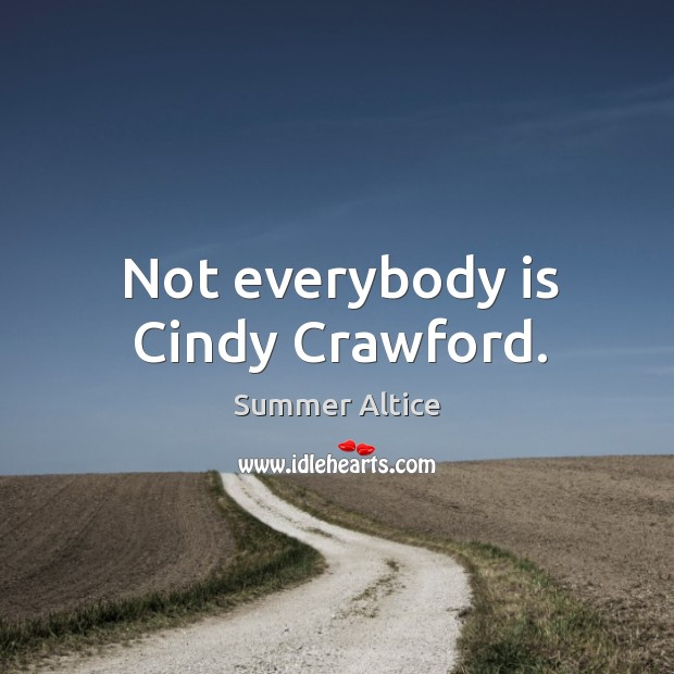 Not everybody is cindy crawford. Image