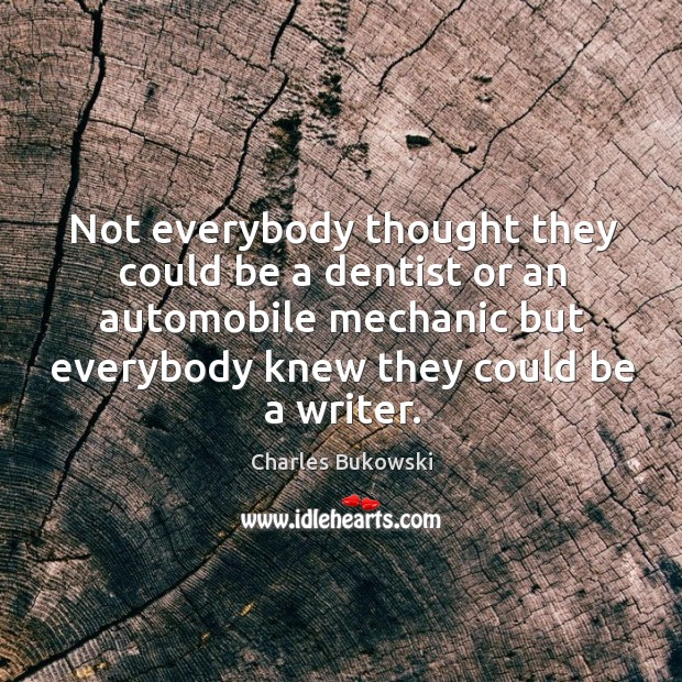 Not everybody thought they could be a dentist or an automobile mechanic Image
