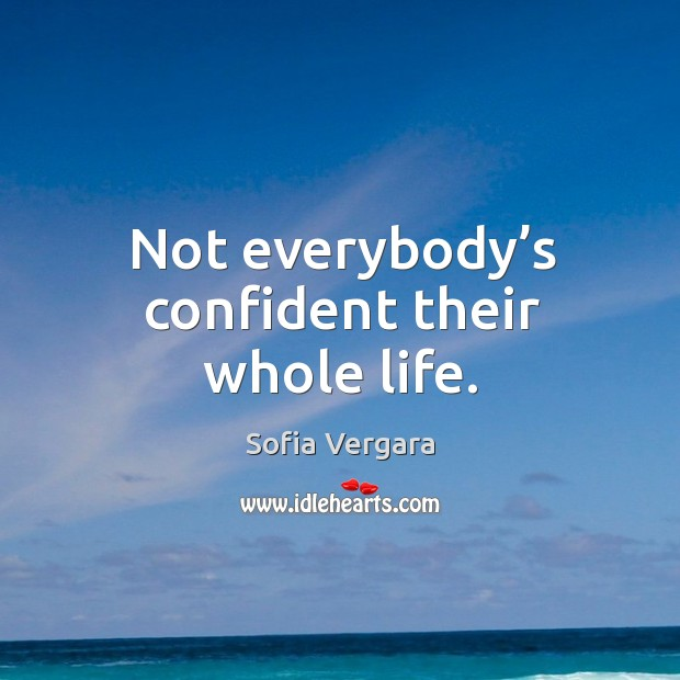 Not everybody's confident their whole life. Image