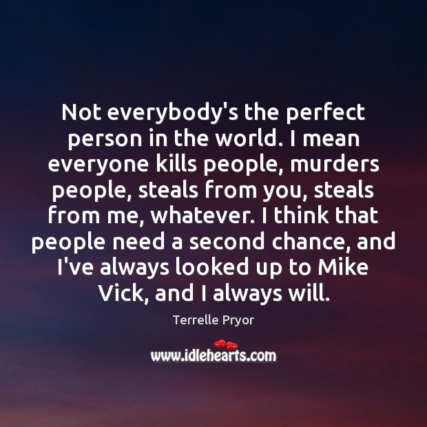 Not everybody's the perfect person in the world. I mean everyone kills Image