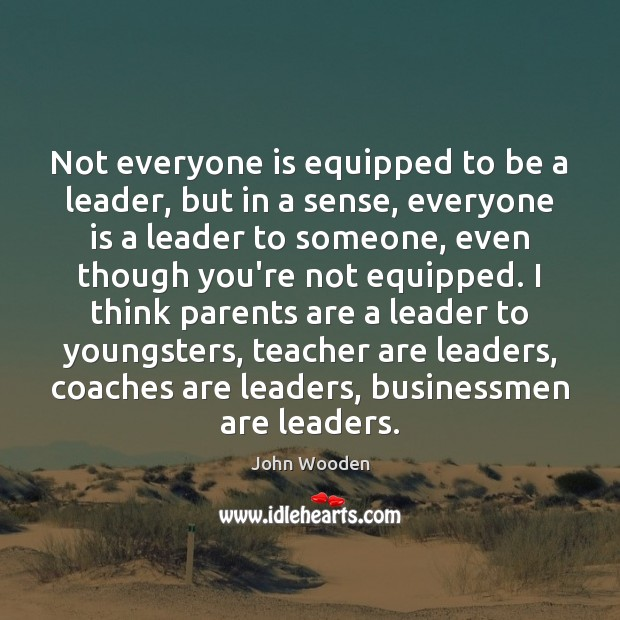 Not everyone is equipped to be a leader, but in a sense, Image