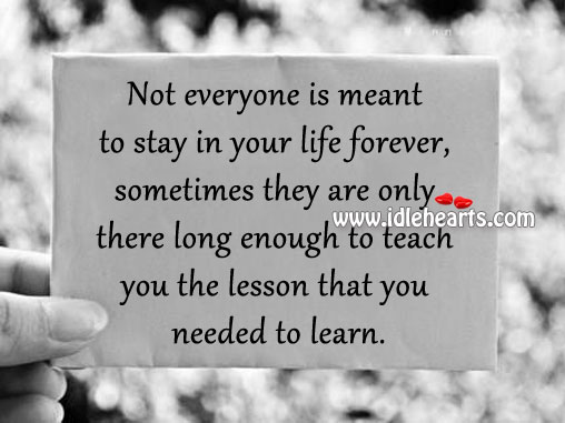 Not Everyone Is Meant To Stay In Your Life Forever