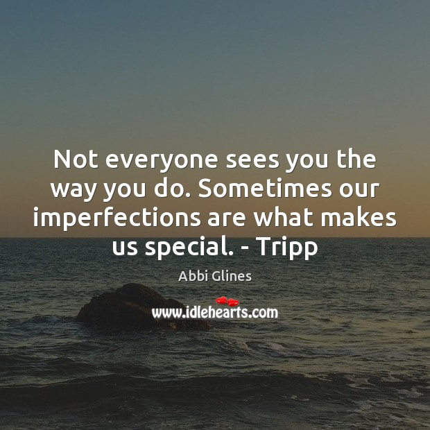 Not Everyone Sees You The Way You Do Sometimes Our Imperfections Are