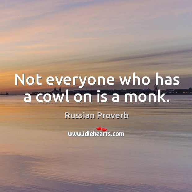 Not everyone who has a cowl on is a monk. Russian Proverbs Image
