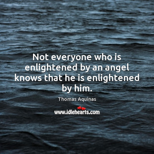 Not everyone who is enlightened by an angel knows that he is enlightened by him. Image