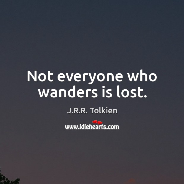 Not everyone who wanders is lost. J.R.R. Tolkien Picture Quote
