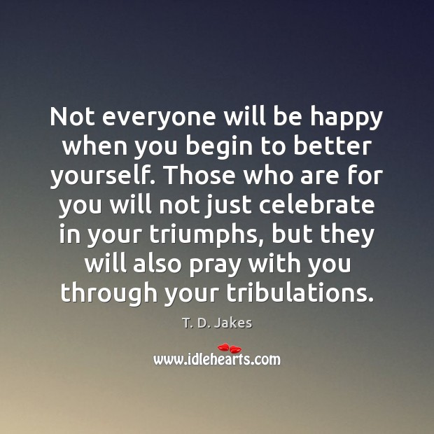 Image, Not everyone will be happy when you begin to better yourself. Those