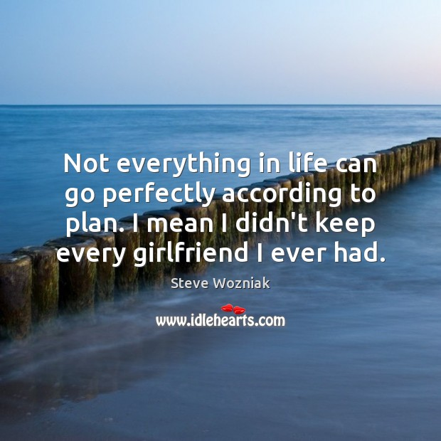 Not everything in life can go perfectly according to plan. I mean Image