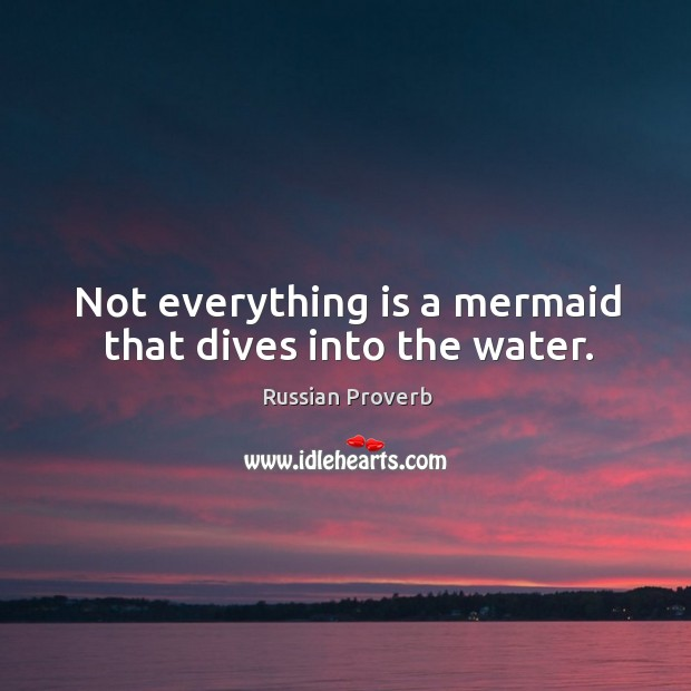 Not everything is a mermaid that dives into the water. Russian Proverbs Image