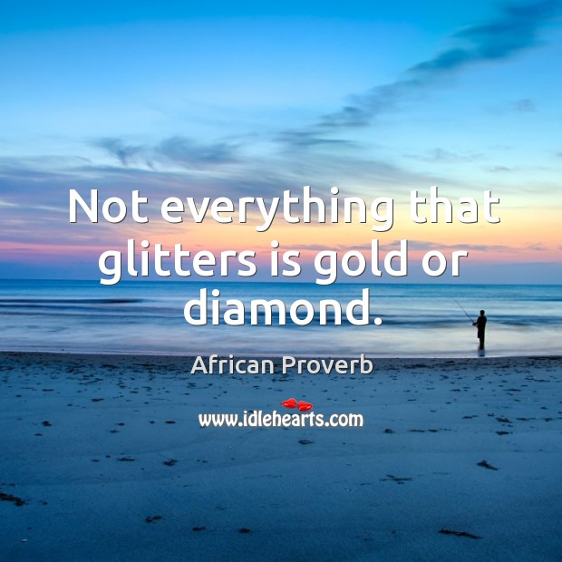 Image, Not everything that glitters is gold or diamond.