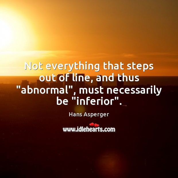 "Image, Not everything that steps out of line, and thus ""abnormal"", must necessarily"