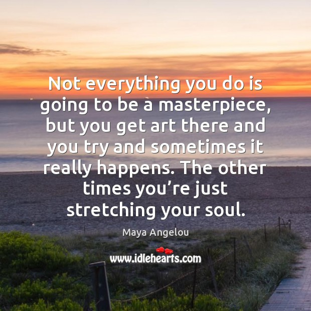 Image, Not everything you do is going to be a masterpiece, but you