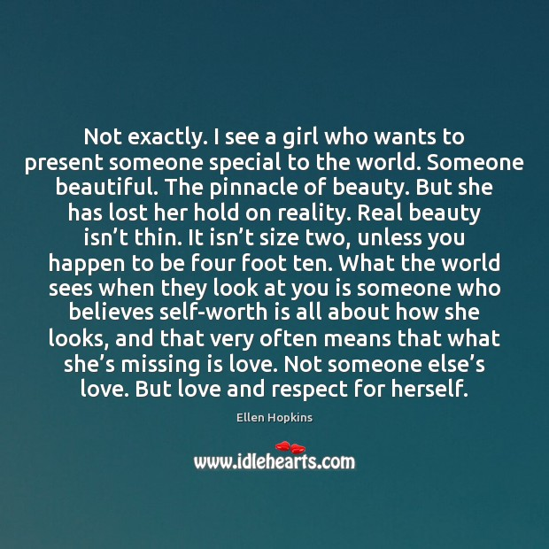 Not exactly. I see a girl who wants to present someone special Ellen Hopkins Picture Quote