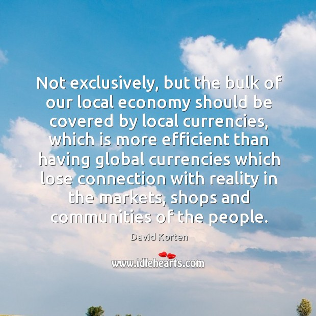 Not exclusively, but the bulk of our local economy should be covered by local currencies Image