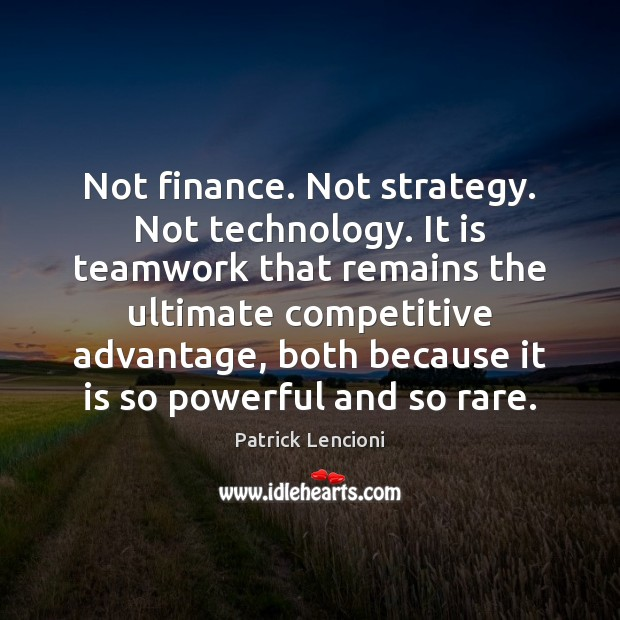 Not finance. Not strategy. Not technology. It is teamwork that remains the Patrick Lencioni Picture Quote