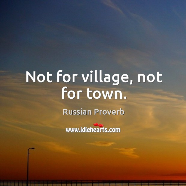 Not for village, not for town. Russian Proverbs Image