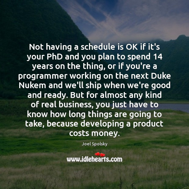 Not having a schedule is OK if it's your PhD and you Plan Quotes Image