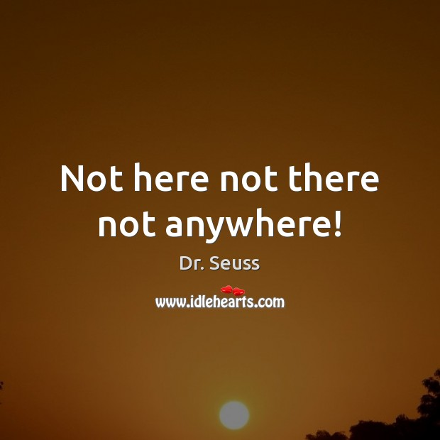 Image, Not here not there not anywhere!