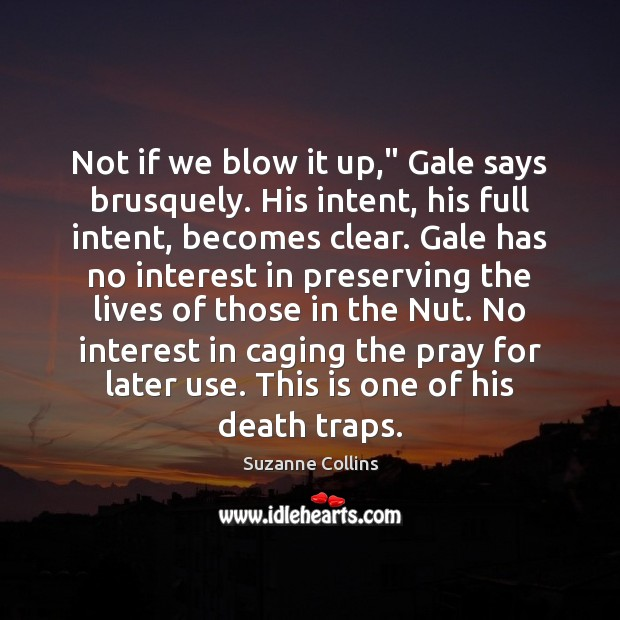 """Not if we blow it up,"""" Gale says brusquely. His intent, his Image"""