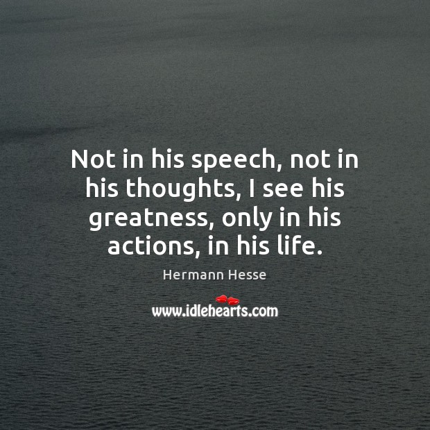 Image, Not in his speech, not in his thoughts, I see his greatness,
