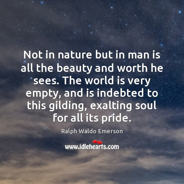 Not in nature but in man is all the beauty and worth Image