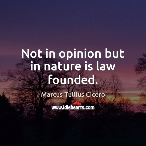 Image, Not in opinion but in nature is law founded.
