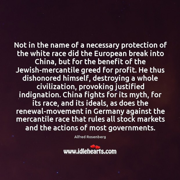 Not in the name of a necessary protection of the white race Alfred Rosenberg Picture Quote
