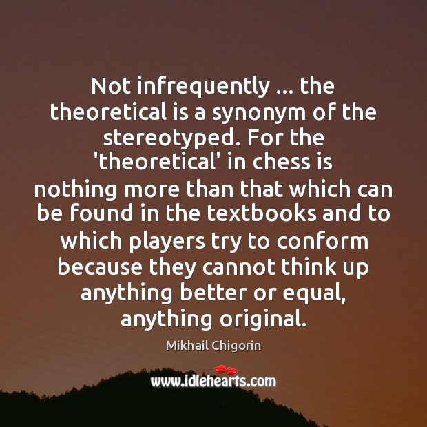 Not infrequently … the theoretical is a synonym of the stereotyped. For the Image
