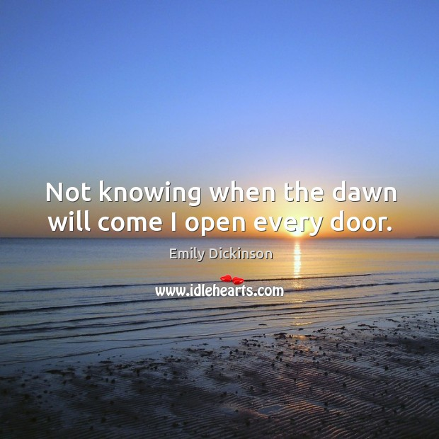 Not knowing when the dawn will come I open every door. Image