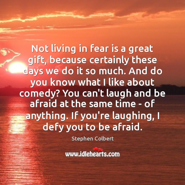 Not living in fear is a great gift, because certainly these days Fear Quotes Image