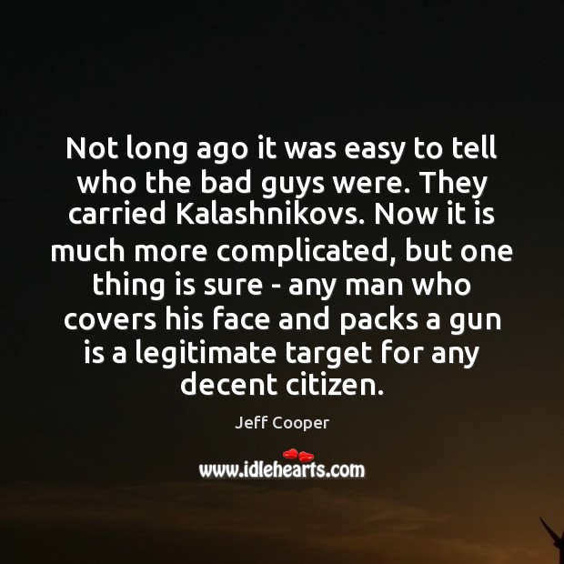 Not long ago it was easy to tell who the bad guys Jeff Cooper Picture Quote