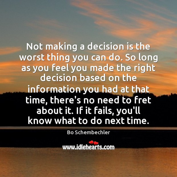 Image, Not making a decision is the worst thing you can do. So