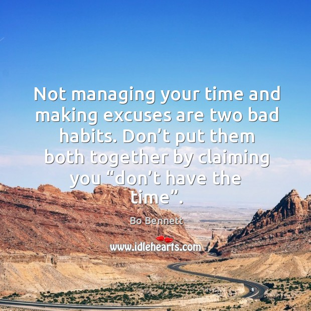 Not managing your time and making excuses are two bad habits. Bo Bennett Picture Quote