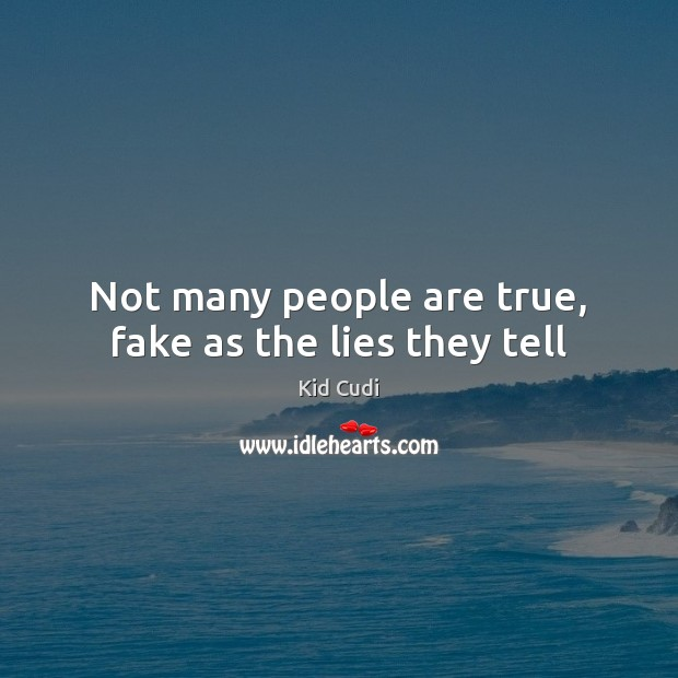 Not many people are true, fake as the lies they tell Kid Cudi Picture Quote