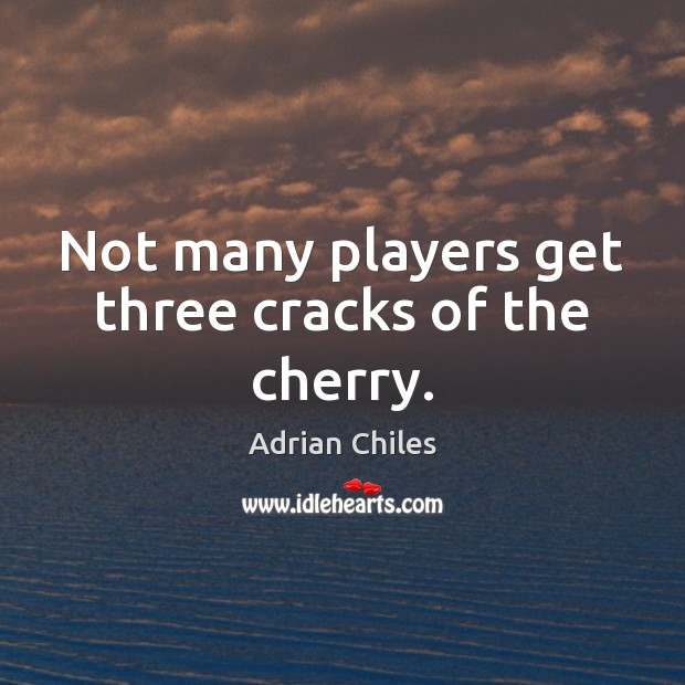Image, Not many players get three cracks of the cherry.