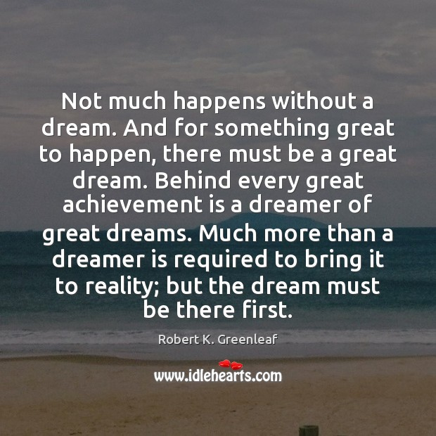 Not much happens without a dream. And for something great to happen, Achievement Quotes Image