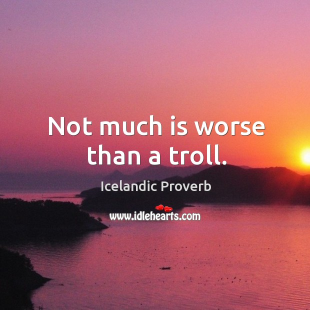 Not much is worse than a troll. Icelandic Proverbs Image