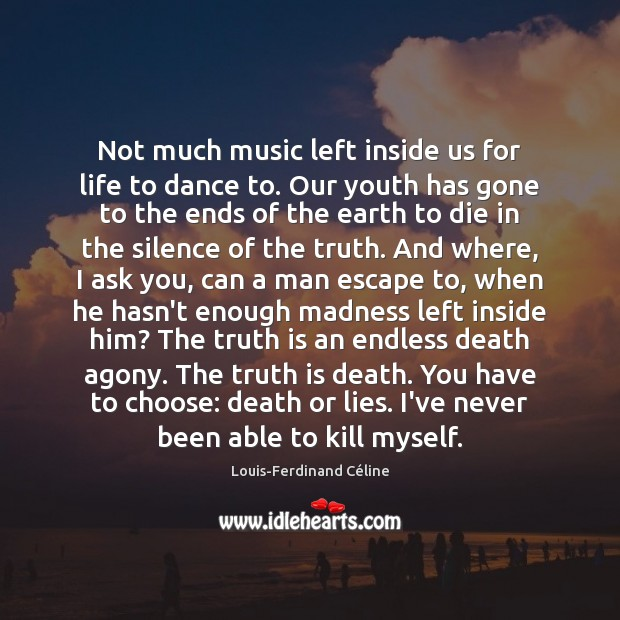 Not much music left inside us for life to dance to. Our Louis-Ferdinand Céline Picture Quote