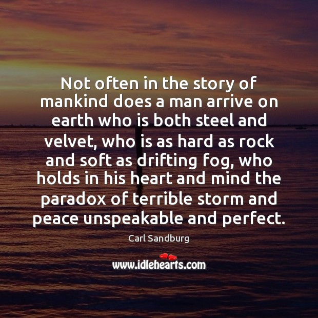 Not often in the story of mankind does a man arrive on Carl Sandburg Picture Quote