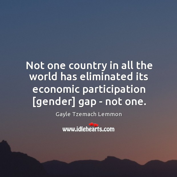 Not one country in all the world has eliminated its economic participation [ Image