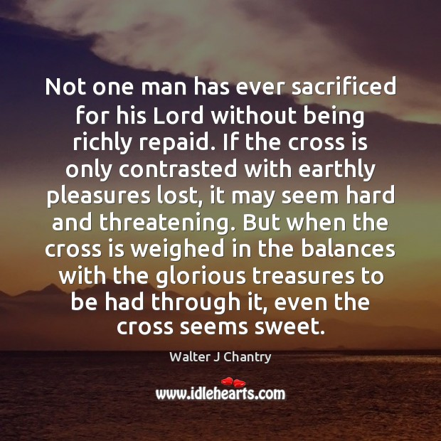 Image, Not one man has ever sacrificed for his Lord without being richly