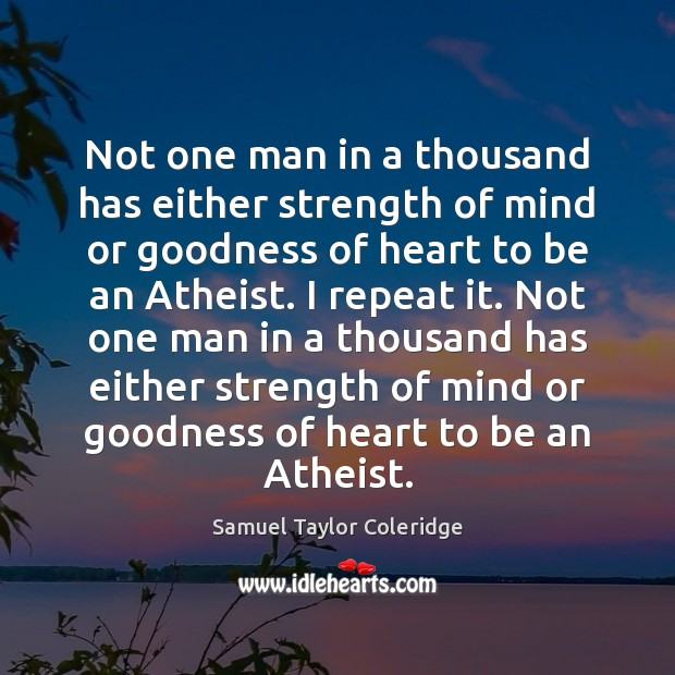 Not one man in a thousand has either strength of mind or Samuel Taylor Coleridge Picture Quote