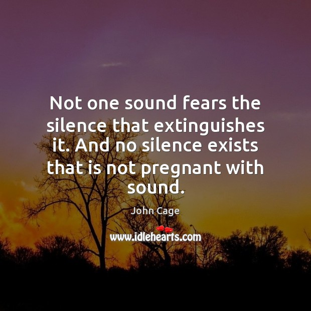 Image, Not one sound fears the silence that extinguishes it. And no silence