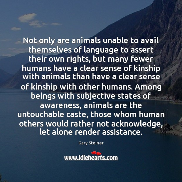 Image, Not only are animals unable to avail themselves of language to assert
