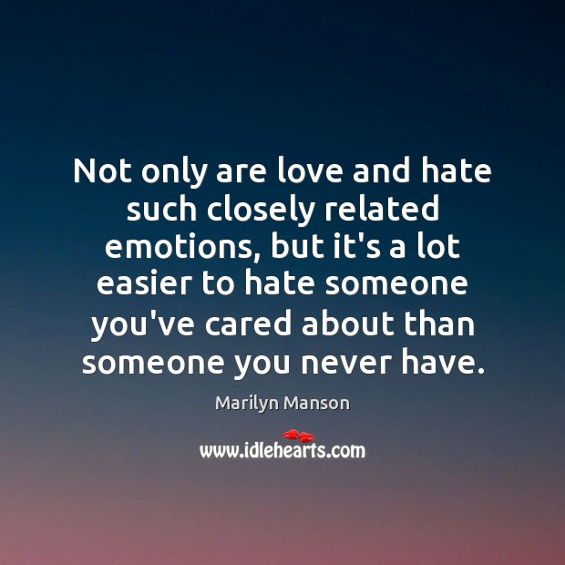 Not only are love and hate such closely related emotions, but it's Love and Hate Quotes Image
