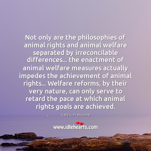Image, Not only are the philosophies of animal rights and animal welfare separated