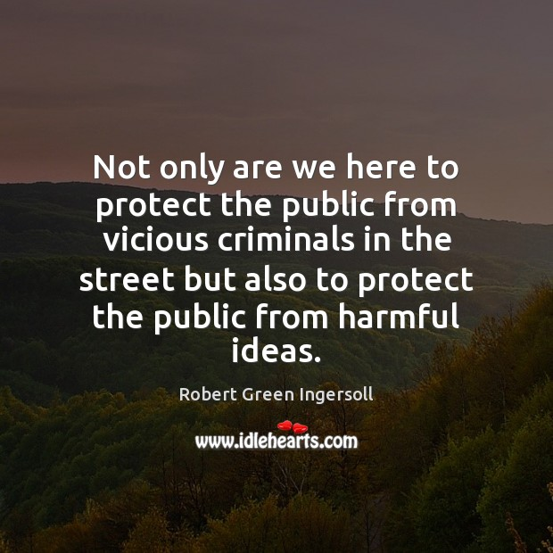 Not only are we here to protect the public from vicious criminals Image