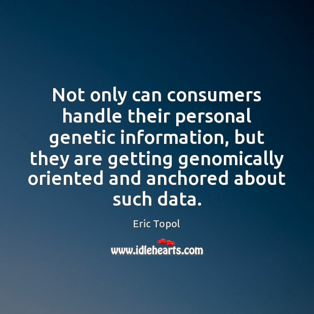 Not only can consumers handle their personal genetic information, but they are Image